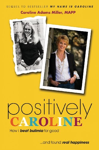 9780925776297: Positively Caroline: How I Beat Bulimia for Good ... and Found Real Happiness