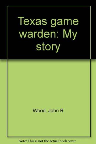 Texas game warden: My story: John R Wood