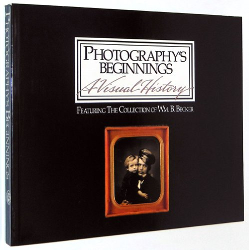 9780925859006: Photography's Beginnings: A Visual History Featuring the Collection of Wm. B. Becker