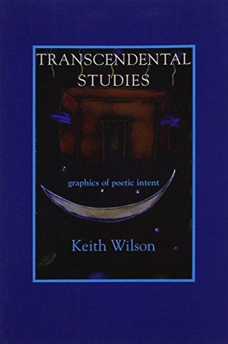 Transcendental Studies: Graphics of Poetic Intent, being: Wilson, Keith