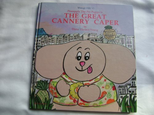9780925987181: Mango Hill VI: Pineapple The Poi Puppy in The Great Cannery Caper