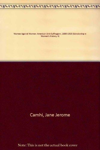 9780926019652: Women Against Women: American Anti-Suffragism, 1880-1920 (Scholarship in Women's History, 4)