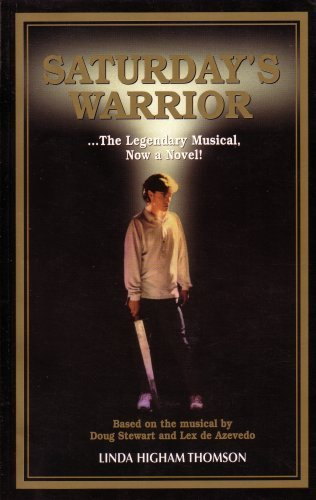 9780926100107: Saturday's Warrior: The Legendary Musical, Now a Novel: Based on the Musical By Doug Stewart and Lex