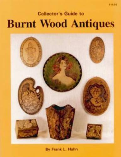 Collector's Guide to Burnt Wood Antiques: Frank L. Hahn