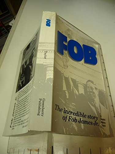 Fob: the Incredible Story of Fob James Jr. (Signed By Fob James & Author): Taylor, Sandra ...