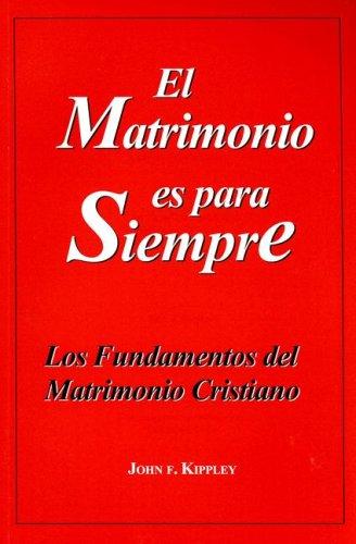 9780926412194: El Matrimonio Es Para Siempre: Los Fundamentos del Matrimonio Cristiano (Spanish Edition)