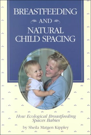 9780926412200: Breastfeeding and Natural Child Spacing: How Ecological Breastfeeding Spaces Babies