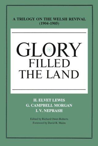 Glory Filled the Land : A Trilogy: H. Elvet Lewis,