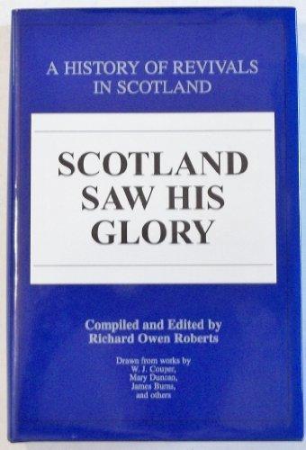 Scotland saw His glory: A history of revivals in Scotland: Robert, Richard Owen (editor)