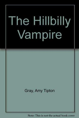 The Hillbilly Vampire: Gray, Amy Tipton