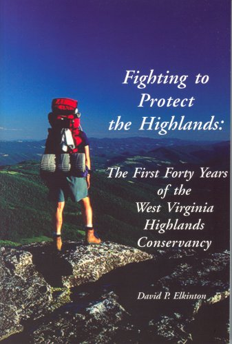 Fighting to Protect the Highlands: The First Forty Years of the West Virginia Highlands Conservancy...