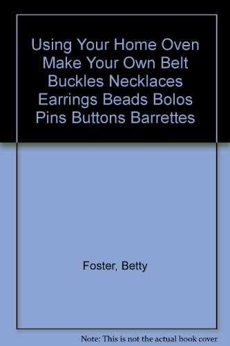 9780926490130: Using Your Home Oven Make Your Own Belt Buckles Necklaces Earrings Beads Bolos Pins Buttons Barrettes
