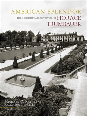 American Splendor: The Residential Architecture of Horace Trumbauer: Kathrens, Michael C.; Marchand...
