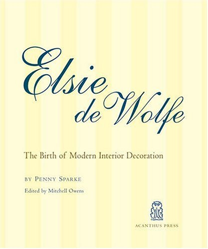 Elsie De Wolfe: The Birth of Modern Interior Decoration (0926494279) by Penny Sparke; Mitchell Owens