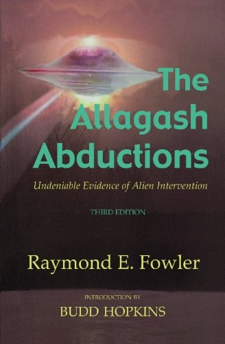 The Allagash Abductions: Undeniable Evidence of Alien Intervention: Fowler, Raymond E.