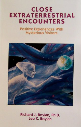 9780926524262: Close Extraterrestrial Encounters: Positive Experiences With Mysterious Visitors