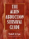The Alien Abduction Survival Guide: How to Cope With Your Et Experience: Michelle Lavigne