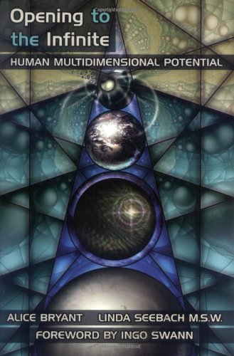 Opening to the Infinite: Human Multidimensional Potential: Alice Bryant, Linda