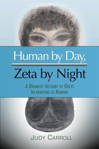 9780926524712: Human by Day, Zeta by Night: A Dramatic Account of Greys Incarnating as Humans (The Zeta Series)