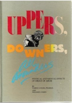 Uppers, Downers, All Arounders Physical &_Mental Effects: PharmDWiliamECohrn Daryl SInaba