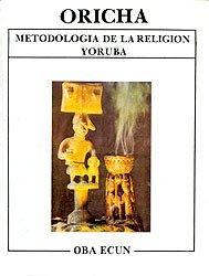 Oricha Metodologia De La Religion Yoruba: Oba Ecun