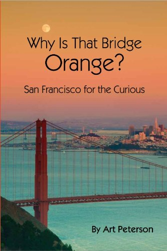 Katiedid Curiouser And Curiouser The San Francisco: Why Is That Bridge Orange San Francisco For The Curious By