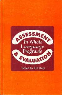 Assessment and Evaluation in Whole Language Programs: contributors: Bill Hapr;