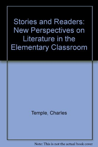 Stories and Readers: New Perspectives on Literature in the Elementary Classroom: Charles Temple