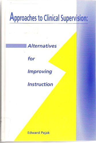 Approaches to Clinical Supervision : Alternatives for: Edward Pajak