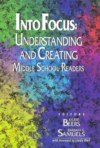 Into Focus: Understanding and Creating Middle School Readers (0926842641) by Kylene Beers