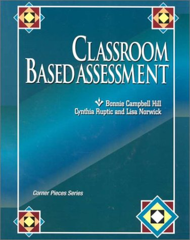 Classroom Based Assessment (Corner Pieces Series): Bonnie Campbell Hill,