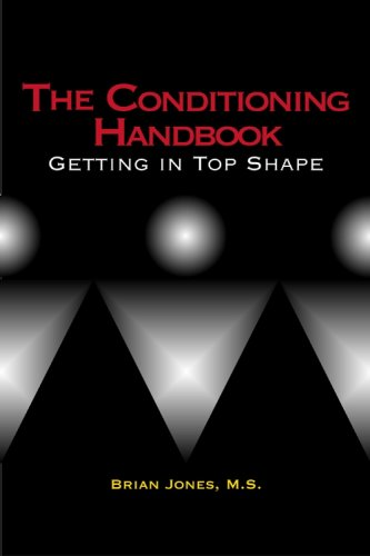 The Conditioning Handbook: Getting in Top Shape: Brian Jones; M.S.