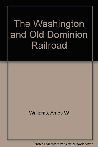 The Washington and Old Dominion Railroad: Williams, Ames W