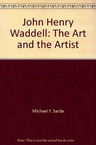 John Henry Waddell: The Art and the Artist: Michael F. Sarda