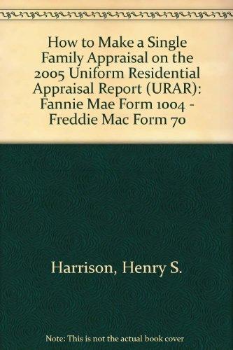 9780927054188: How to Make a Single Family Appraisal on the 2005 Uniform Residential Appraisal Report (URAR): Fannie Mae Form 1004 - Freddie Mac Form 70