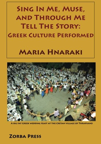 9780927379168: Sing In Me Muse, and Through Me Tell The Story: Greek Culture Performed