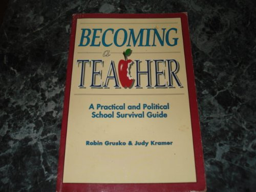 9780927516372: Becoming a Teacher: A Practical and Political School Survival Guide