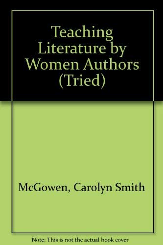 Teaching Literature by Women Authors (Tried): McGowen, Carolyn Smith
