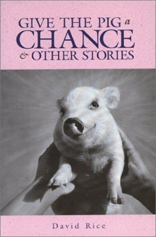Give The Pig A Chance & Other Stories: David Rice