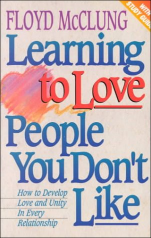 Learning to Love People You Don't Like: How to Develop Love and Unity in Every Relationship (0927545195) by McClung, Floyd