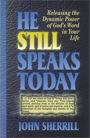He Still Speaks Today: Releasing the Dynamic: Sherrill, John