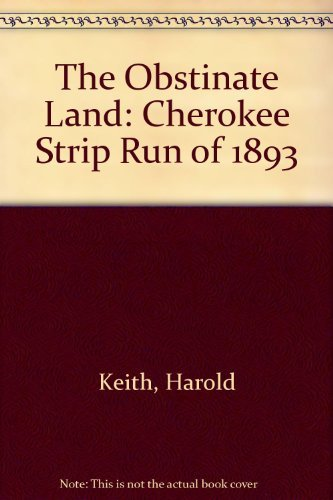 The Obstinate Land : Cherokee Strip Run of 1893