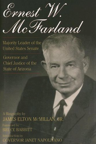 9780927579230: Ernest W. McFarland: Majority Leader of the United States Senate, Governor and Chief Justice of the State of Arizona