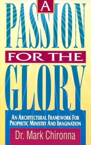9780927936958: A Passion for the Glory: An Architectural Framework For Prophetic Ministry And Imagination