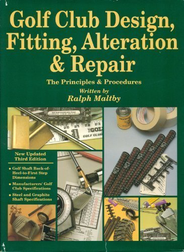 Golf Club Design, Fitting, Alteration, and Repair: Ralph D. Maltby