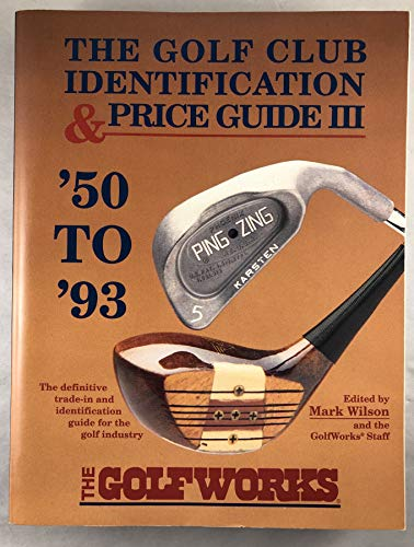 9780927956048: The Golf Club Identification and Price Guide III: The Golf Industry's Standard Reference