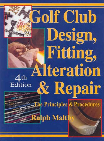 Golf Club Design, Fitting, Alteration and Repair: Maltby, Ralph D.
