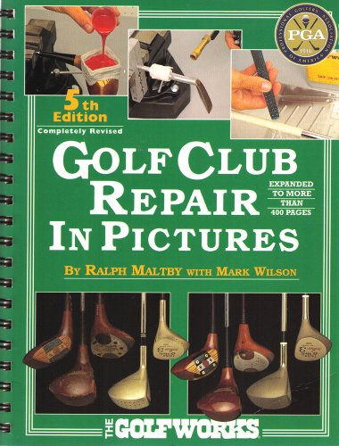 Golf Club Repair in Pictures: Maltby, Ralph; Wilson,
