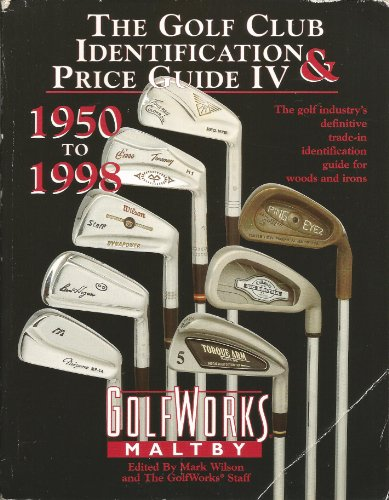 9780927956109: The Golf Club Identification and Price Guide IV: 1950-1998. The Golf Industry's Standard Reference