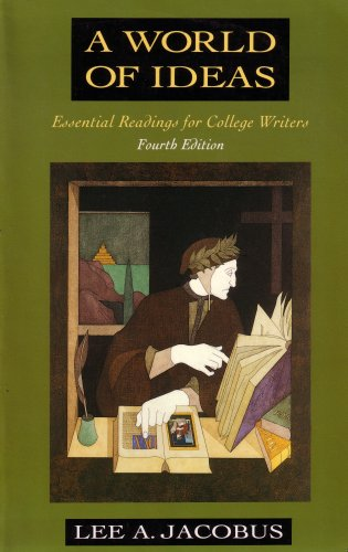 A World of Ideas: Essential Readings for College Writers (9780312085353, 0312085354) (9780928384901) by Lee A. Jacobus; Aristotle; Ruth Benedict; Franz Boas; Rachel Carson; Mary Daly; Rene Descartes; Sigmund Freud; Erich Fromm; John Kenneth Galbraith